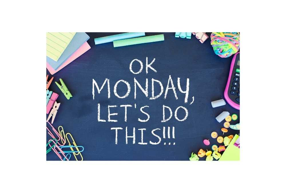 Monday – a New Day, a New Week